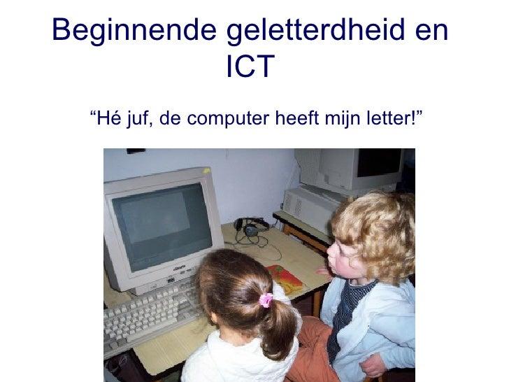 """Beginnende geletterdheid en ICT """" Hé juf, de computer heeft mijn letter!"""""""