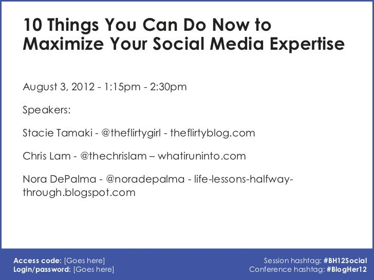 10 Things You Can Do Now to  Maximize Your Social Media Expertise  August 3, 2012 - 1:15pm - 2:30pm  Speakers:  Stacie Tam...