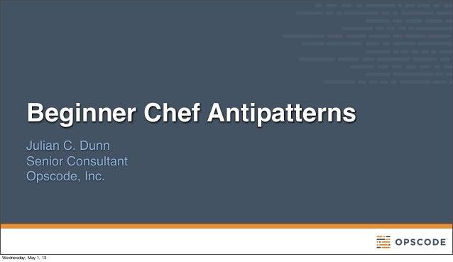 ChefConf 2013: Beginner Chef Antipatterns