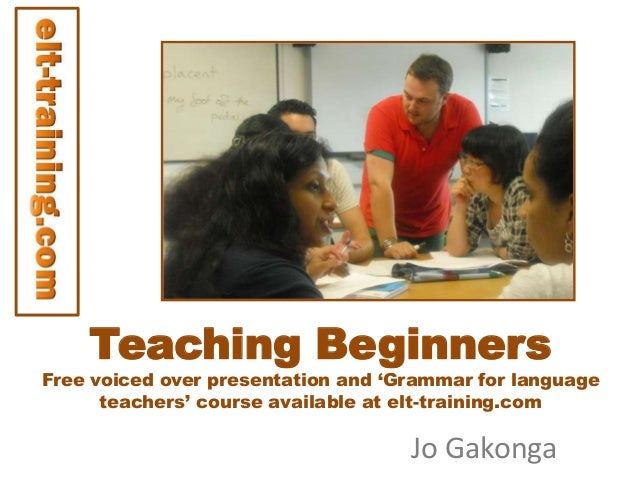 Teaching Beginners  Free voiced over presentation and 'Grammar for language teachers' course available at elt-training.com...