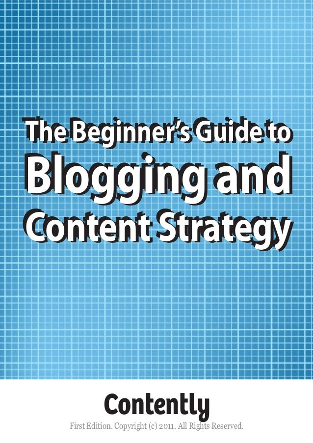 The Beginner's Guide to The Beginner's Guide to  Blogging and Blogging and Content Strategy Content Strategy  Contently  F...