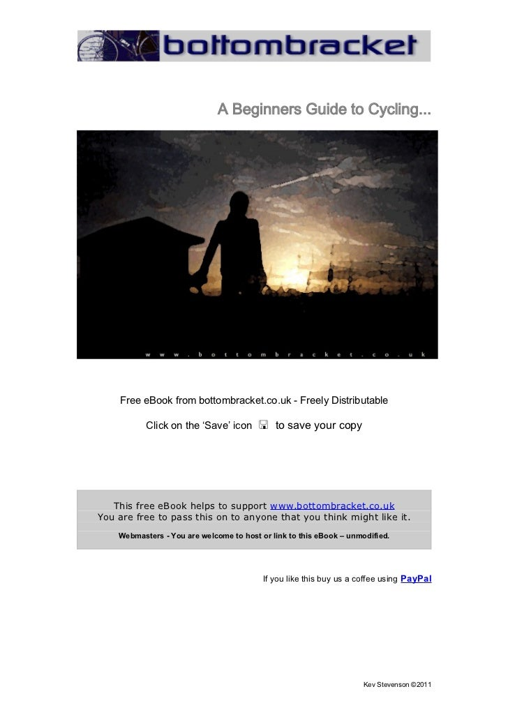 A Beginners Guide to Cycling...    Free eBook from bottombracket.co.uk - Freely Distributable           Click on the 'Save...