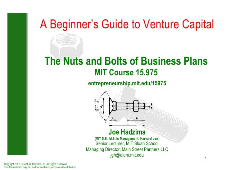 The Nuts and Bolts of Business Plans MIT Course 15.975   entrepreneurship.mit.edu/15975 Joe Hadzima (MIT S.B., M.S. in Man...