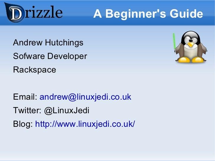 A Beginner's Guide Andrew Hutchings Sofware Developer Rackspace Email:  [email_address] Twitter: @LinuxJedi Blog:  http://...