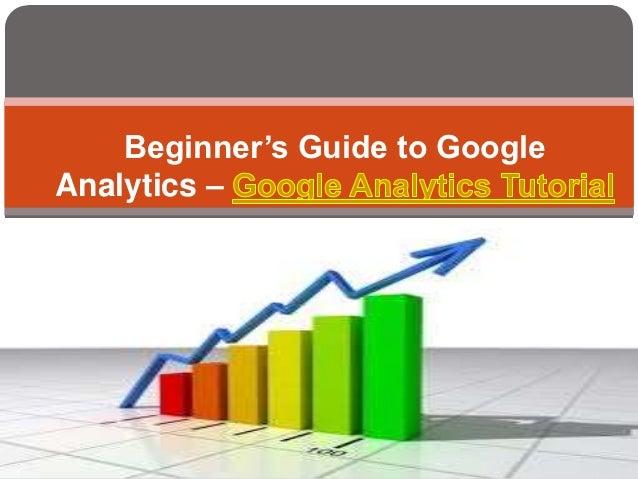 Beginner's guide to google analytics – google analytics tutorial