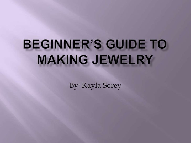 Beginner's Guide to Making Jewelry<br />By: Kayla Sorey<br />