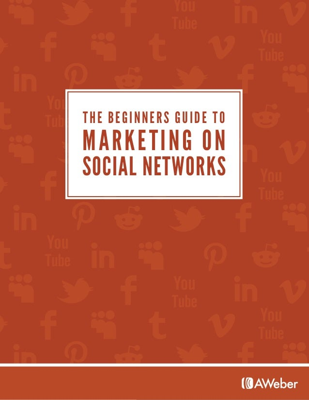 THE BEGINNERS GUIDE TO MARKETING ON SOCIAL NETWORKS