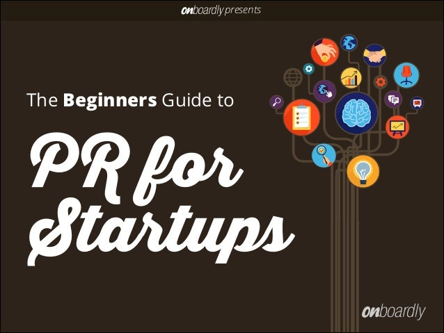 The Beginners Guide to PR for Startups presents