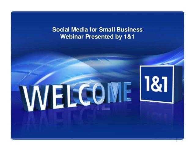 S i l M di f S ll B iSocial Media for Small Business Webinar Presented by 1&1 1© 1&1 Internet AG 2010
