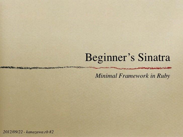 Beginner's Sinatra                                Minimal Framework in Ruby2012/09/22 - kanazawa.rb #2