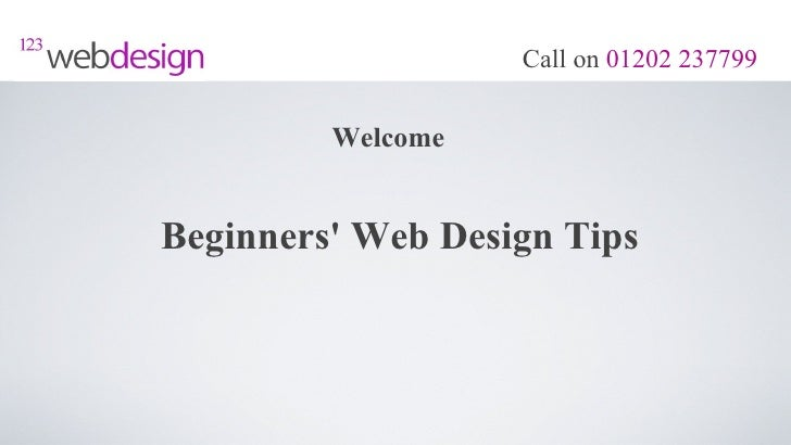 Call on 01202 237799         WelcomeBeginners Web Design Tips