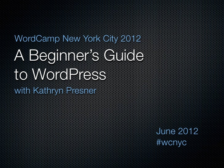 A Beginner's Guide to WordPress - WordCamp New York City 2012