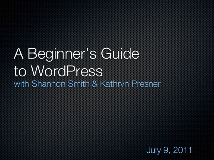 A Beginner's Guideto WordPresswith Shannon Smith & Kathryn Presner                                July 9, 2011