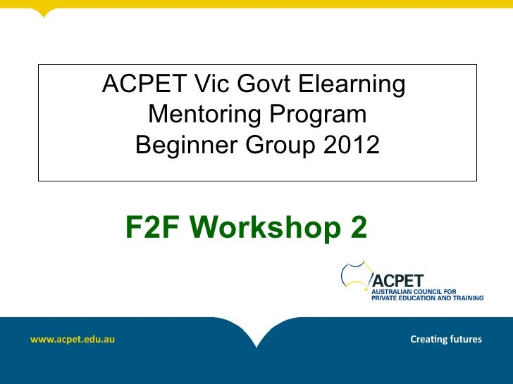 ACPET Vic Govt Elearning   Mentoring Program  Beginner Group 2012 F2F Workshop 2