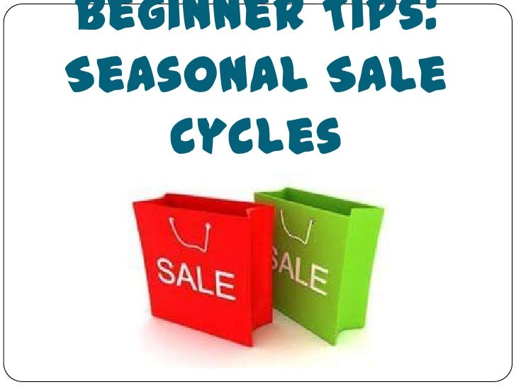 Beginner Tips:Seasonal Sale    Cycles