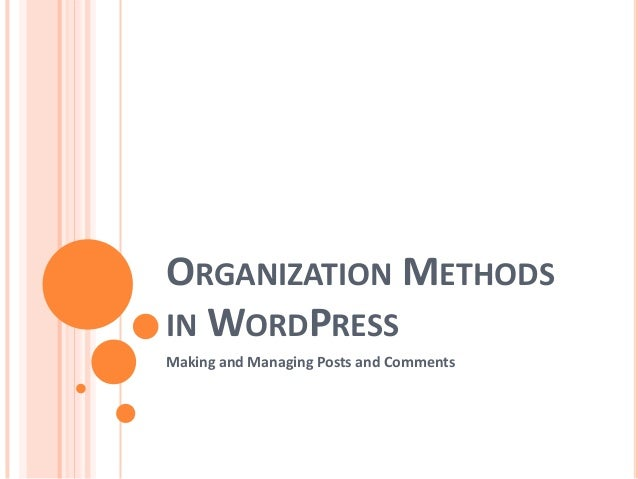 ORGANIZATION METHODSIN WORDPRESSMaking and Managing Posts and Comments