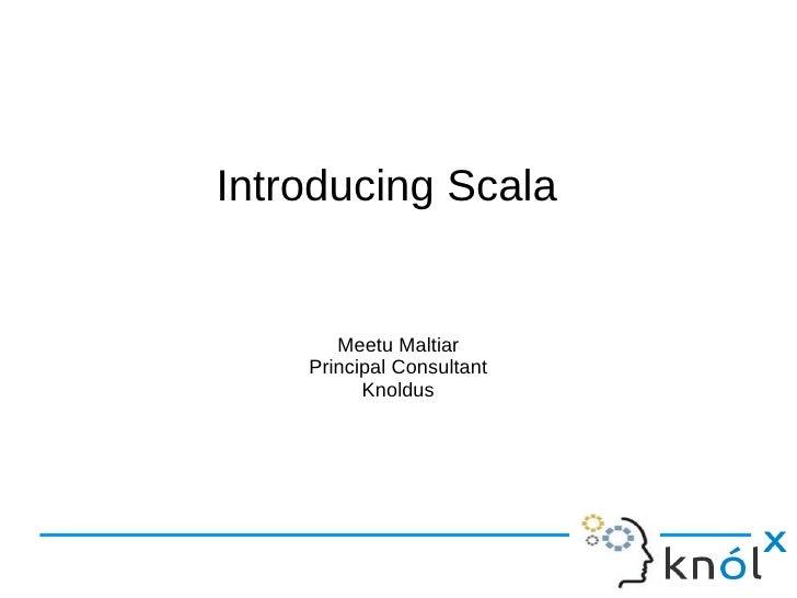 Introducing Scala       Meetu Maltiar    Principal Consultant          Knoldus