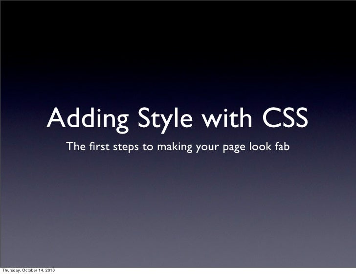 Adding Style with CSS                              The first steps to making your page look fab     Thursday, October 14, 2...