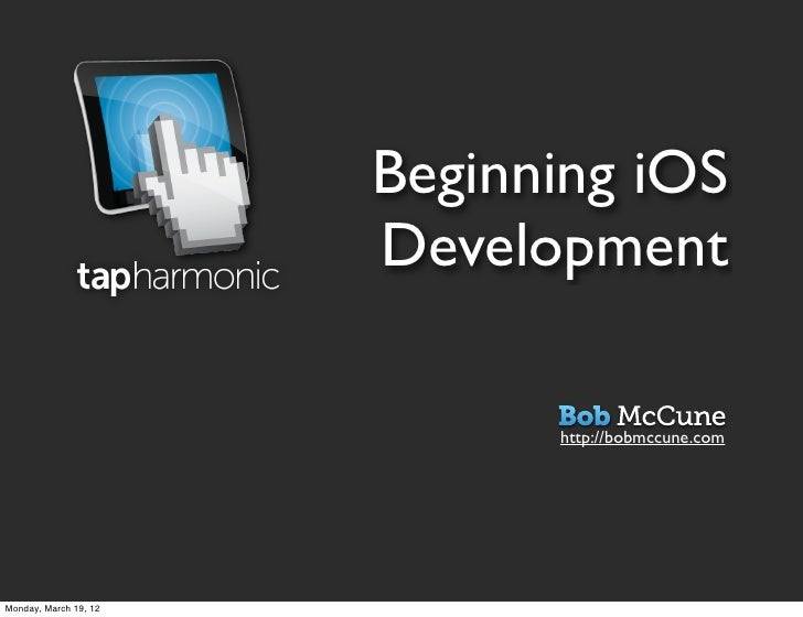 Beginning iOS                       Development                             http://bobmccune.comMonday, March 19, 12