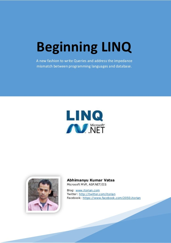 Beginning LINQA new fashion to write Queries and address the impedancemismatch between programming languages and database....