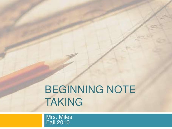 Beginning note Taking<br />Mrs. MilesFall 2010<br />