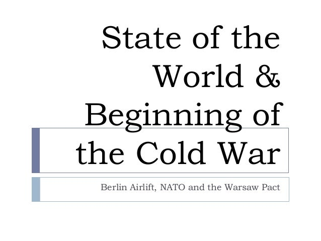 State of the     World & Beginning ofthe Cold War Berlin Airlift, NATO and the Warsaw Pact