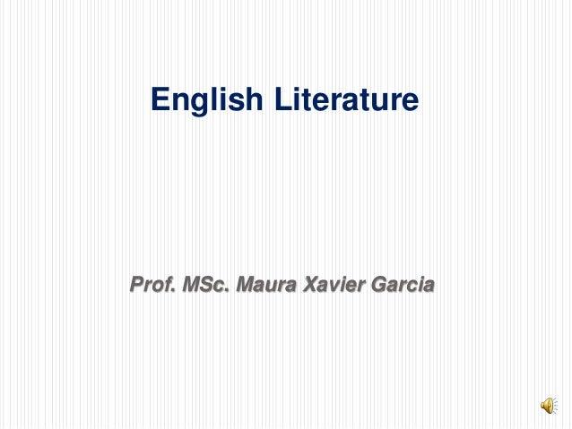 English Literature  Prof. MSc. Maura Xavier Garcia