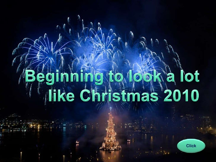 Beginning to look a lot like Christmas<br />Beginning to look a lot like Christmas 2010<br />Click<br />