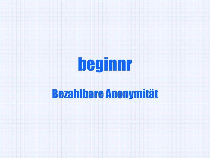 beginnrBezahlbare Anonymität