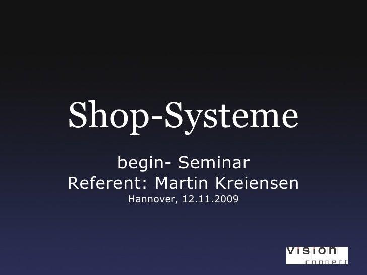 Shop-Systeme begin- Seminar Referent: Martin Kreiensen Hannover, 12.11.2009