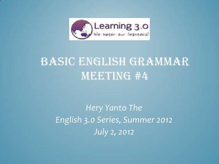 BASIC ENGLISH GRAMMAR      MEETING #4          Hery Yanto The  English 3.0 Series, Summer 2012             July 2, 2012