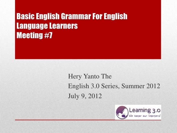 Basic English Grammar For EnglishLanguage LearnersMeeting #7               Hery Yanto The               English 3.0 Series...