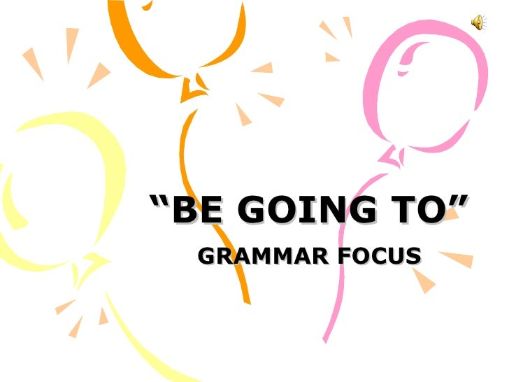 """BE GOING TO"" GRAMMAR FOCUS"