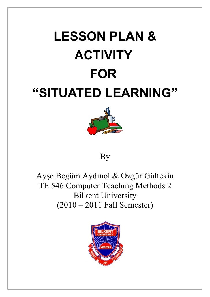 "LESSON PLAN &       ACTIVITY         FOR ""SITUATED LEARNING""                    By  Ayşe Begüm Aydınol & Özgür Gültekin TE..."