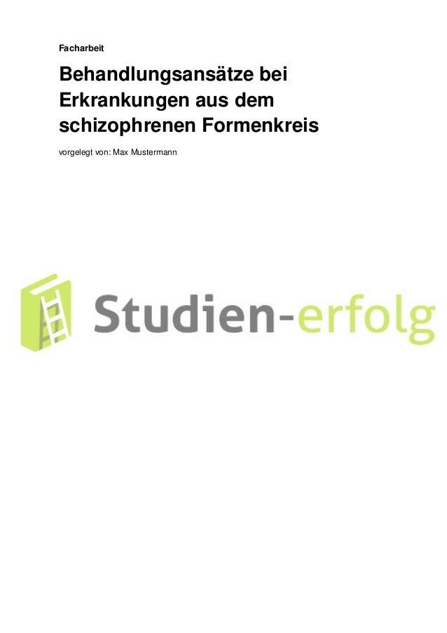 Facharbeit Behandlungsansätze bei Erkrankungen aus dem schizophrenen Formenkreis vorgelegt von: Max Mustermann