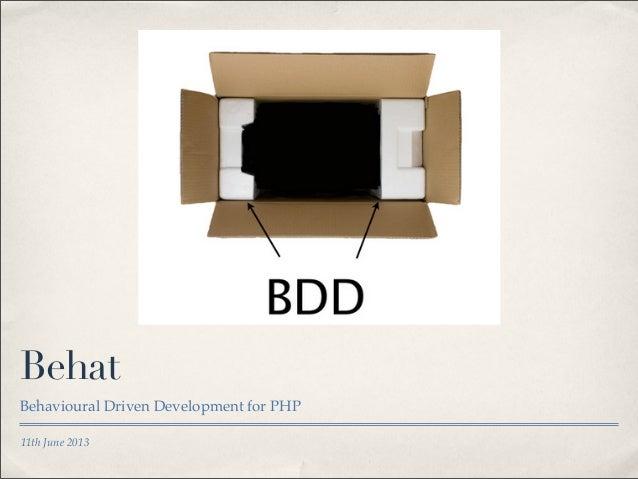11th June 2013BehatBehavioural Driven Development for PHP