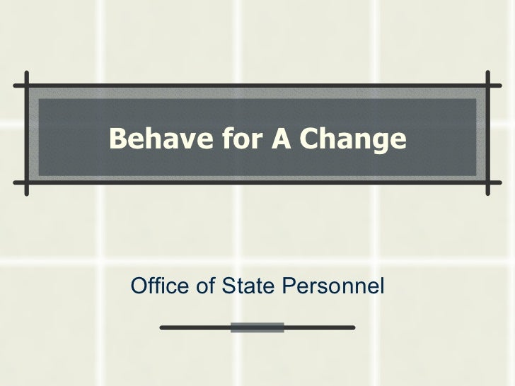 Behave for A Change Office of State Personnel