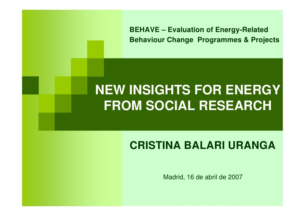 BEHAVE – Evaluation of Energy-Related    Behaviour Change Programmes & ProjectsNEW INSIGHTS FOR ENERGY FROM SOCIAL RESEARC...