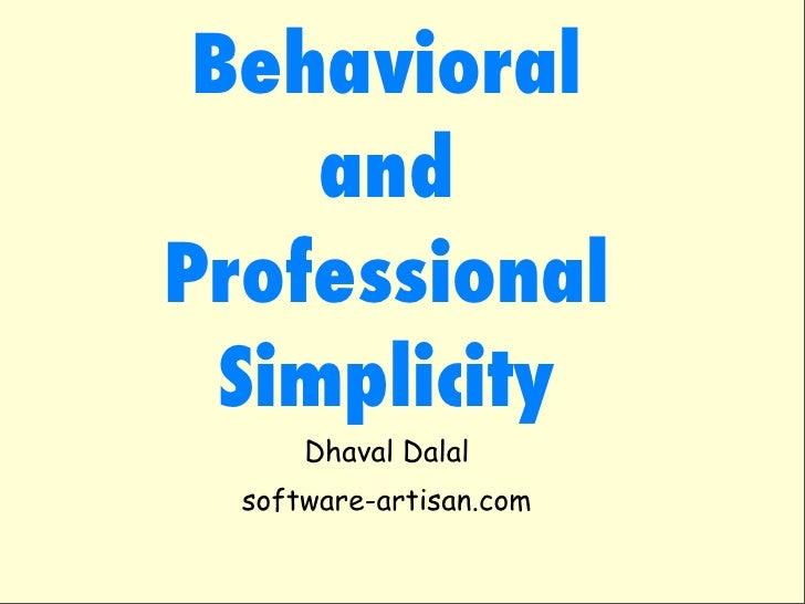 Behavioral      and Professional   Simplicity       Dhaval Dalal   software-artisan.com