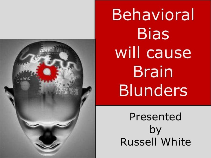 Behavioral   Biaswill cause   Brain Blunders  Presented      by Russell White