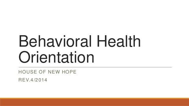 Behavioral Health Orientation HOUSE OF NEW HOPE REV.4/2014