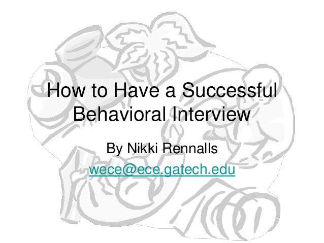 How to Have a Successful  Behavioral Interview      By Nikki Rennalls    wece@ece.gatech.edu
