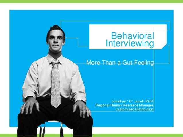 "Behavioral         InterviewingMore Than a Gut Feeling            Jonathan ""JJ"" Jarrell, PHR   Regional Human Resource Man..."