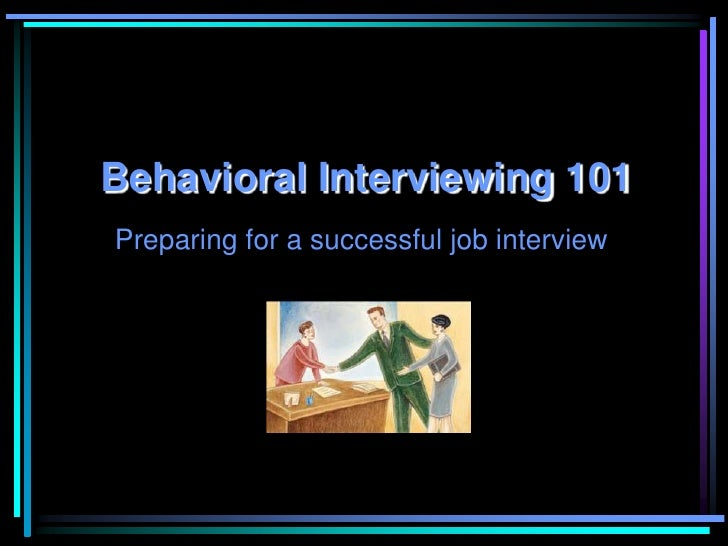 Behavioral Interviewing101<br />Preparing for a successful job interview<br />