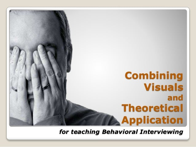 Combining Visuals and Theoretical Application for teaching Behavioral Interviewing