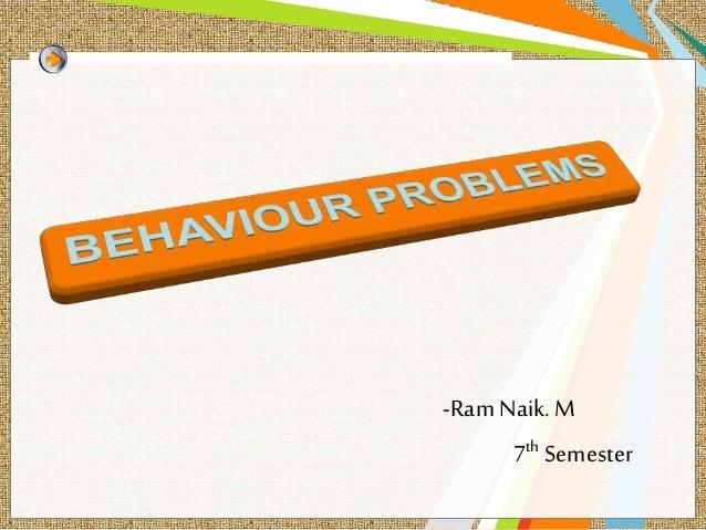 Behavioral problems by M.Ram Naik