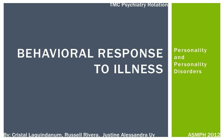 Personality and Personality Disorders<br />Behavioral response to Illness<br />TMC Psychiatry Rotation<br />By: Cristal La...