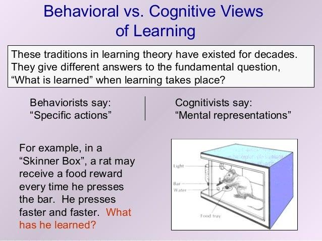 Behavioral vs. cognitive views  of learning