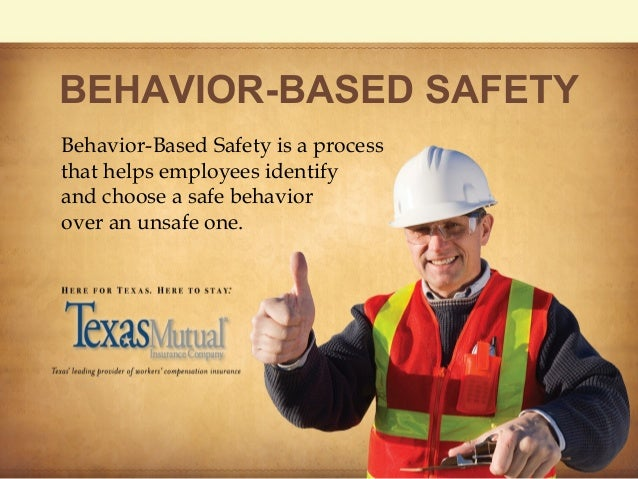 BEHAVIOR-BASED SAFETY Behavior-Based Safety is a process that helps employees identify and choose a safe behavior over an ...