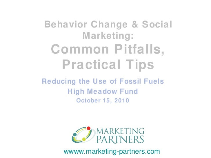 Reducing the Use of Fossil Fuels High Meadow Fund October 15, 2010 Behavior Change & Social Marketing: Common Pitfalls, Pr...